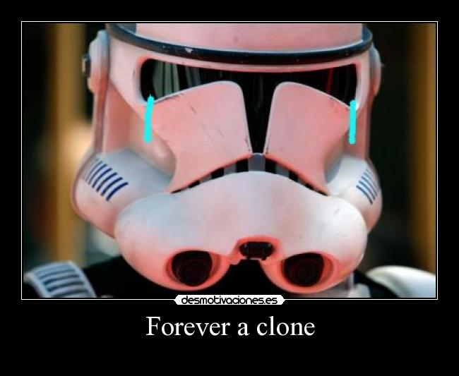 Forever a clone -