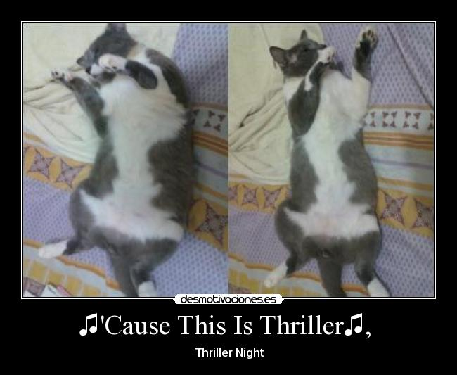 ♫Cause This Is Thriller♫,  -