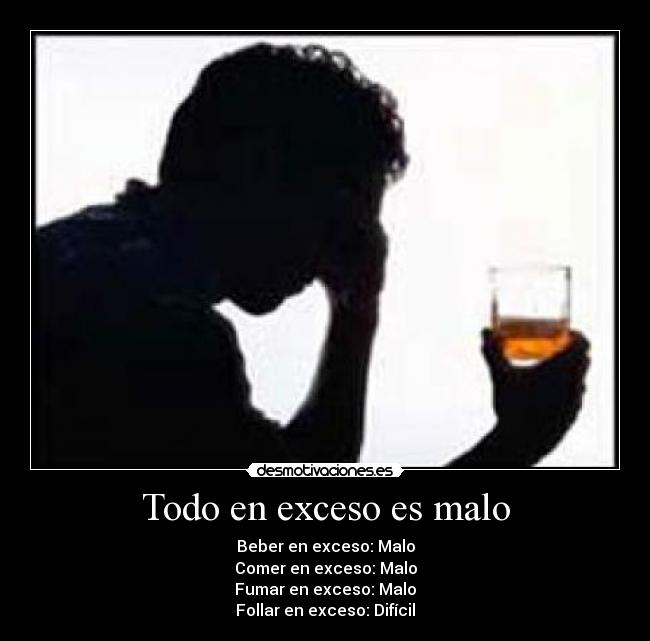 Todo en exceso es malo - Beber en exceso: Malo