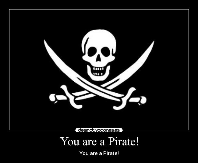 You are a Pirate! - You are a Pirate!
