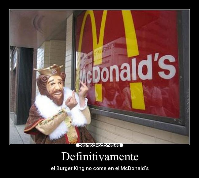 Definitivamente - el Burger King no come en el McDonalds