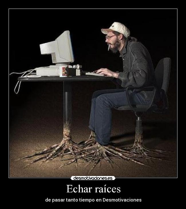 Echar races - de pasar tanto tiempo en Desmotivaciones