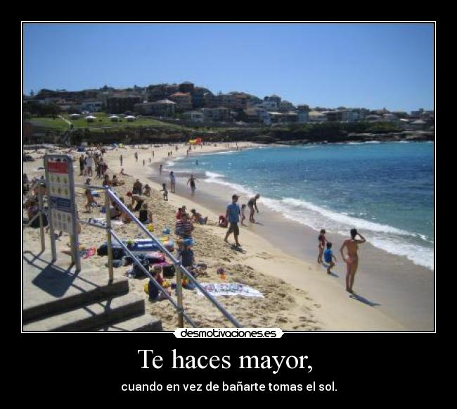 Te haces mayor,  -