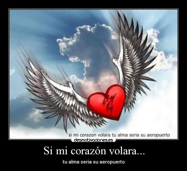 Si mi corazón volara... | Desmotivaciones