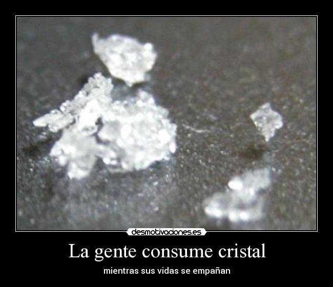 La gente consume cristal | Desmotivaciones