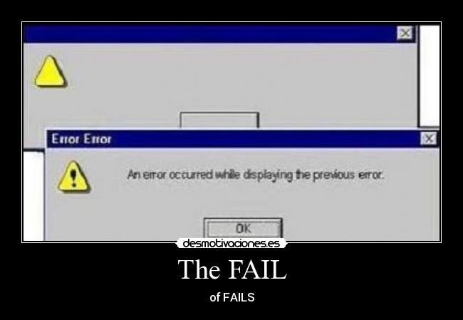 The FAIL - of FAILS
