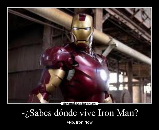 -¿Sabes dónde vive Iron Man? - +No, Iron Now