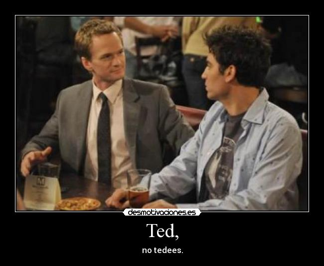 Ted, - no tedees.