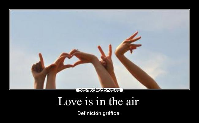 Love is in the air  - Definición gráfica.
