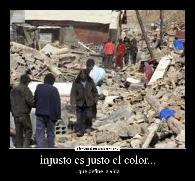 injusto es justo el color... - ...que define la vida