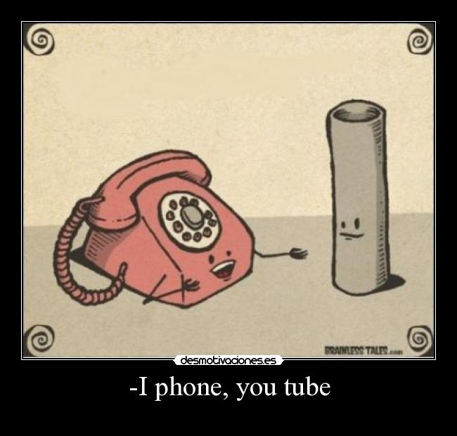 -I phone, you tube -