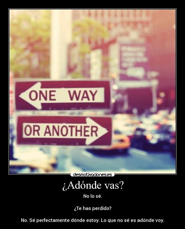 carteles one way another adonde vas has perdido perfectamente estoy desmotivaciones