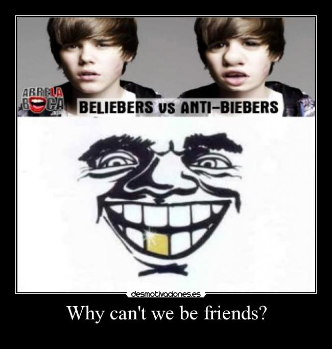 Why cant we be friends? -