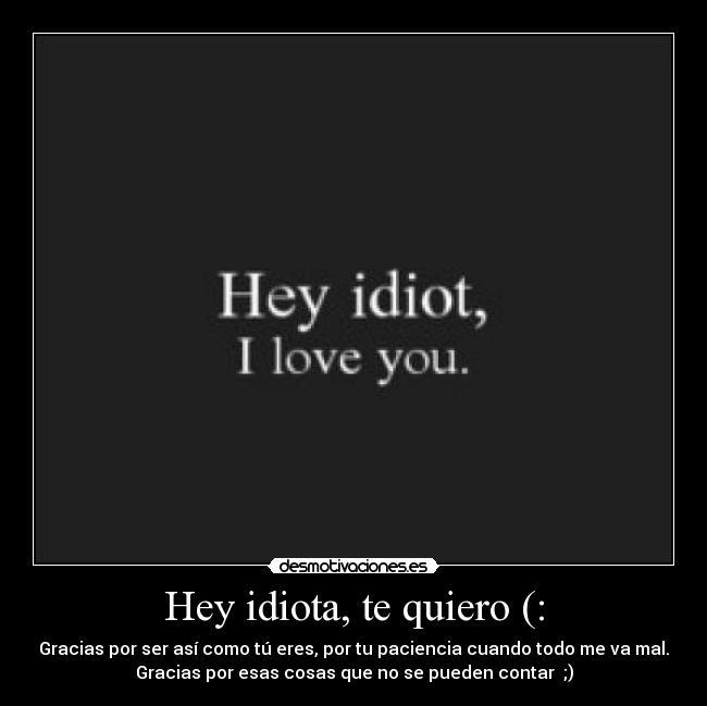 Idiota Te Quiero Amor Erclinguibeuml