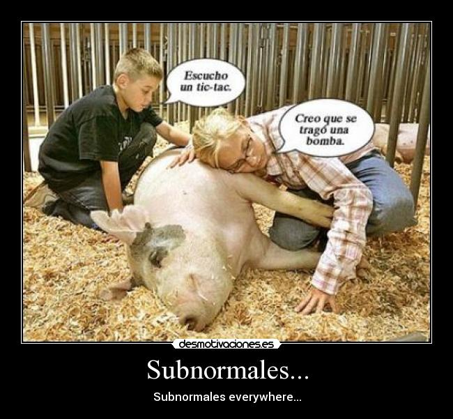 Subnormales... - Subnormales everywhere...