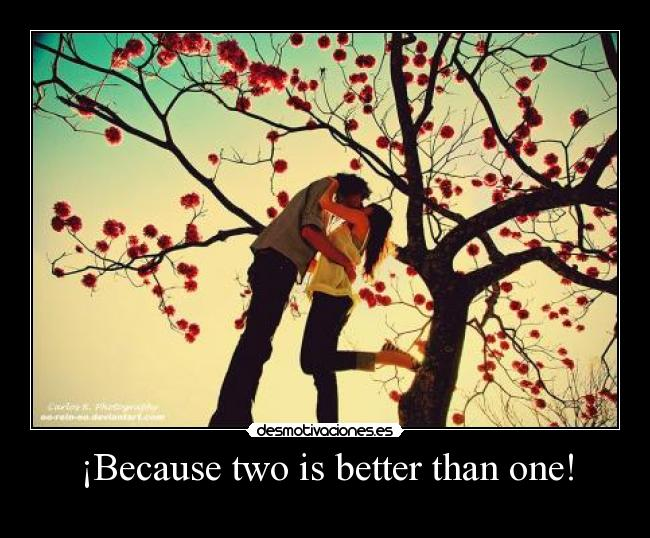 ¡Because two is better than one! -