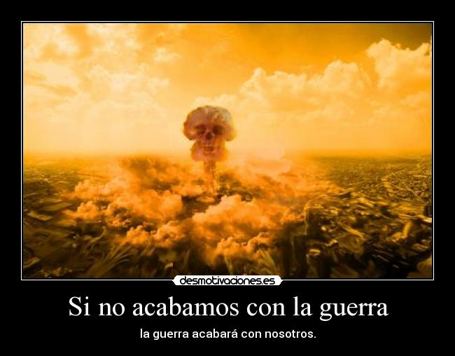 carteles guerra guerra acabar morir nosotros militares bomba muertes desmotivaciones