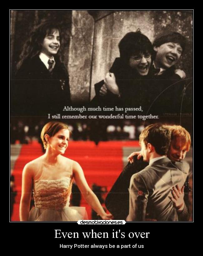 Even when its over - Harry Potter always be a part of us