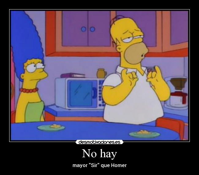 No hay - mayor Sir que Homer
