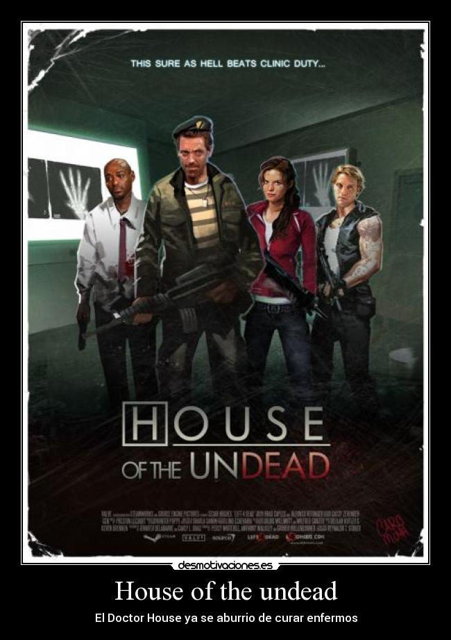 carteles doctor house aburrio curar enfermos house the undead desmotivaciones