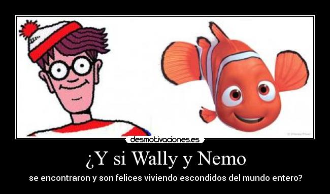 ¿Y si Wally y Nemo - se encontraron y son felices viviendo escondidos del mundo entero?