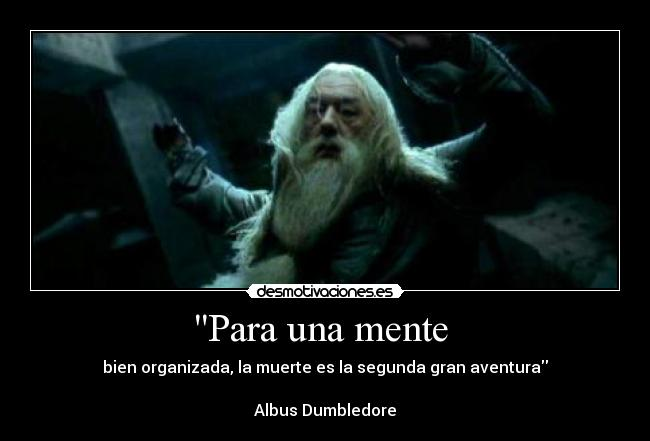 carteles para una mente bien organizada muerte siguiente gran aventura albus dumbledore harry potter desmotivaciones
