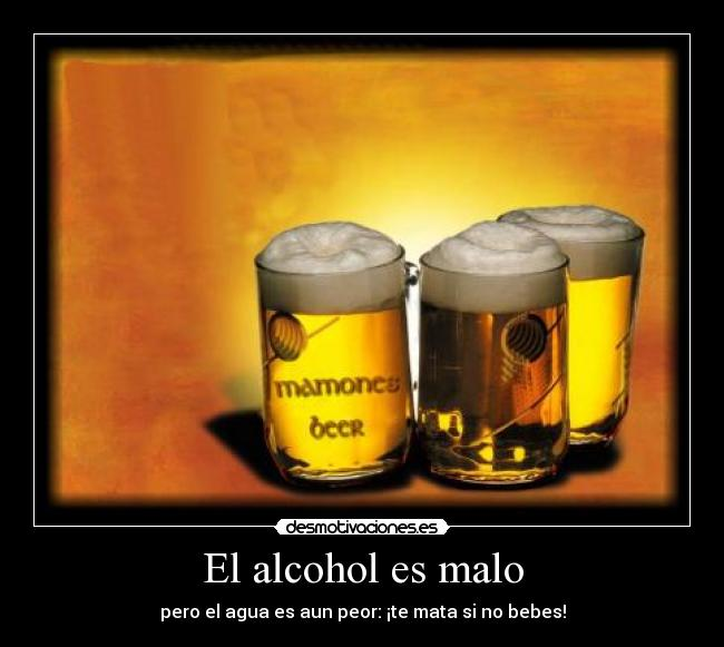 El alcohol es malo | Desmotivaciones