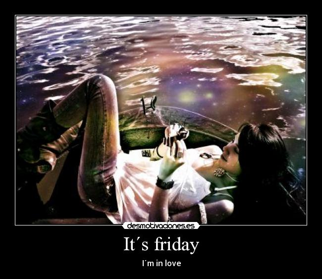 It´s friday - I´m in love