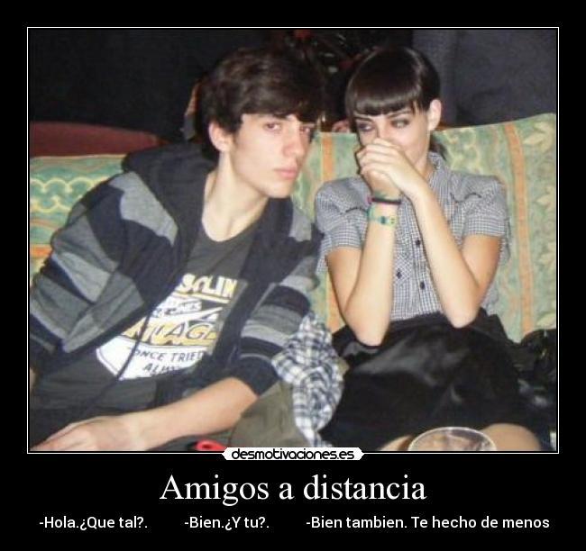 Amigos a distancia - desmotivaciones.