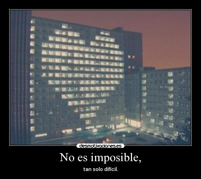 No es imposible, - tan solo difícil.