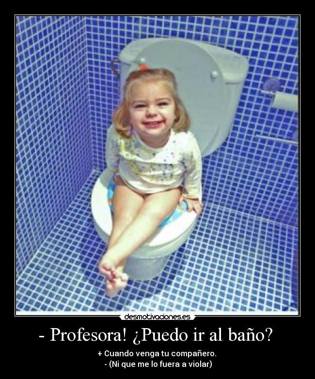 Imagenes De Puedo Ir Al Baño:Profesora! ¿Puedo ir al baño?