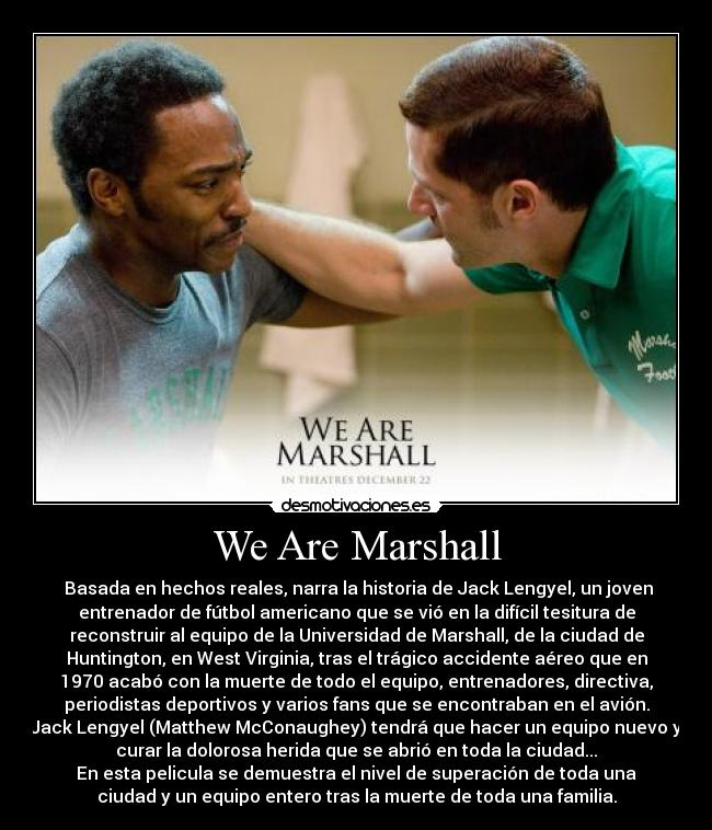 essay on we are marshall We are marshall the movie begins on a serious note with tragedy interspersed with sport a plane crash kills players,coaches and fans of the marshall university football team the entire town is devastatedthe board decides to put an end to the programme before nate.