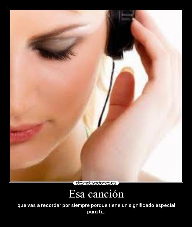 carteles songs that are you mind forever because has special meaning for you desmotivaciones