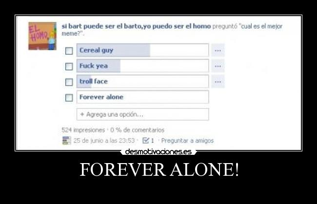 FOREVER ALONE! -