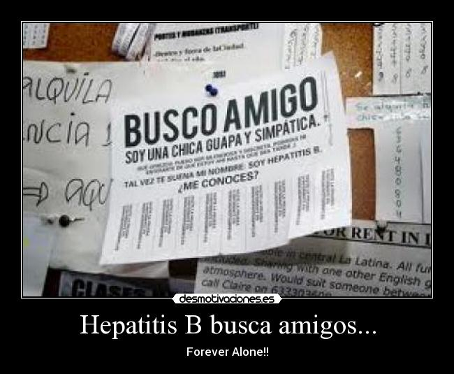 Hepatitis B busca amigos... - Forever Alone!!