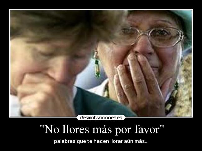 quotNo-llores-mas-por-favorquot