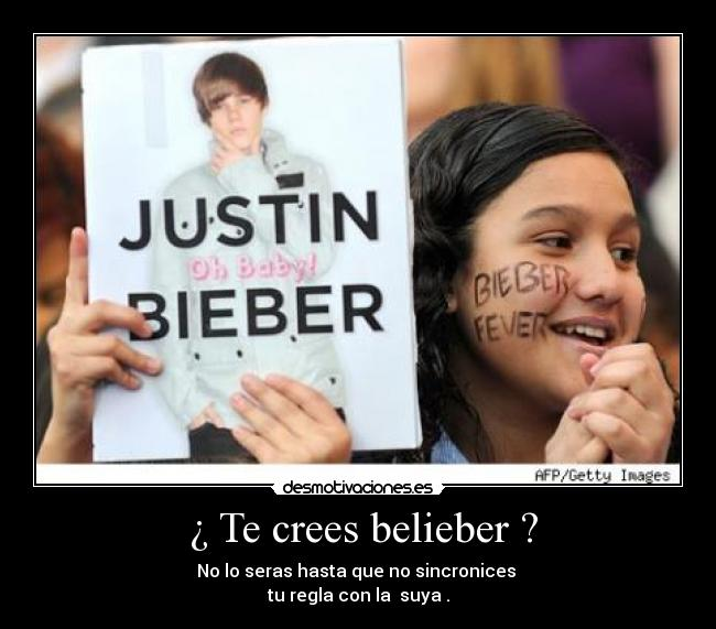 ¿ Te crees belieber ? - No lo seras hasta que no sincronices  tu regla con la  suya .