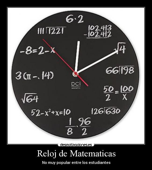 carteles humor matematicas reloj motiva popular estudiantes maestros nerds listillos empollon desmotivaciones