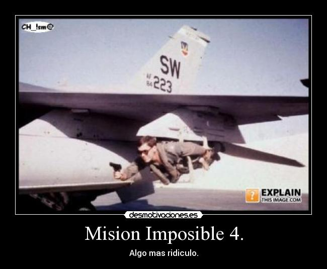 Mision Imposible 4. - Algo mas ridiculo.