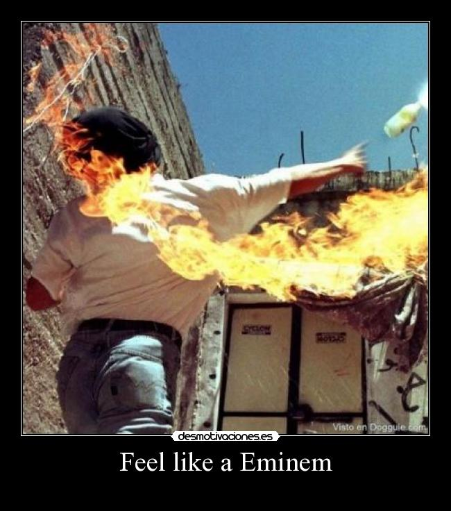 Feel like a Eminem -