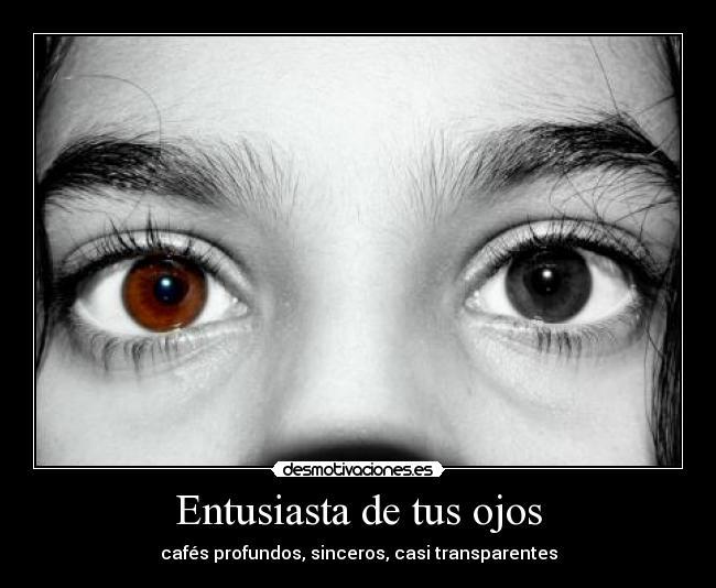 Entusiasta De Tus Ojos Desmotivaciones