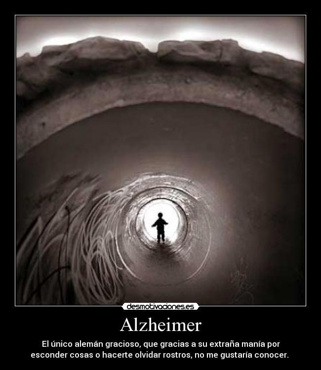 Alzheimer - El único alemán gracioso, que gracias a su extraña manía por esconder cosas o hacerte olvidar rostros, no me gustaría conocer.