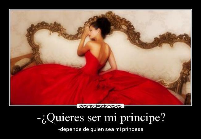 Quieres ser mi principe? | Desmotivaciones