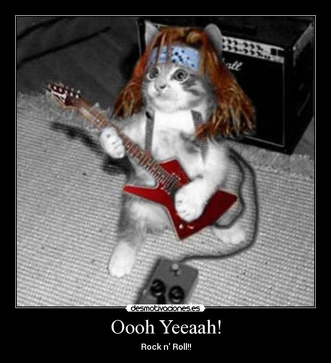 Oooh Yeeaah! - Rock n Roll!!