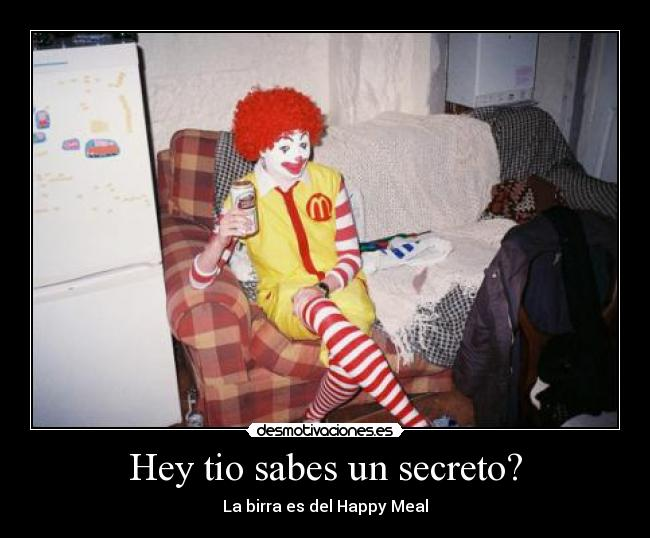 Hey tio sabes un secreto? - La birra es del Happy Meal