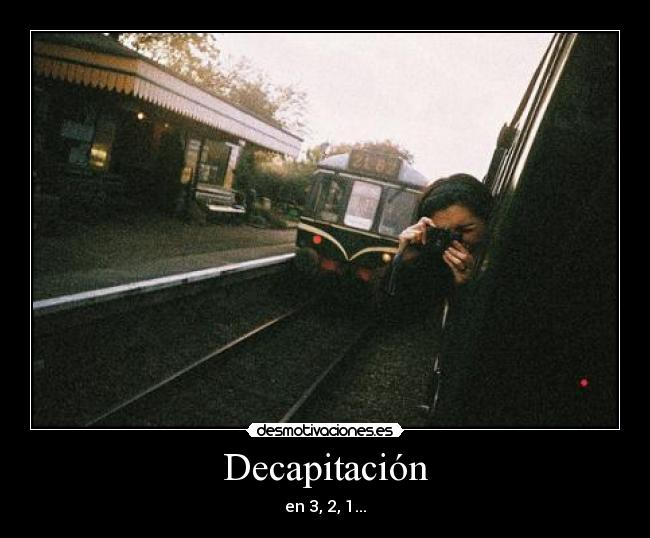 Decapitación - en 3, 2, 1...
