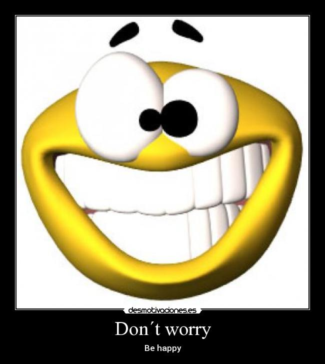 Don´t worry - Be happy