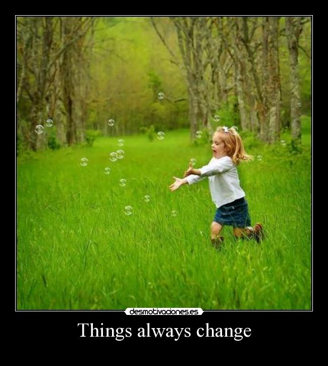 Things always change -