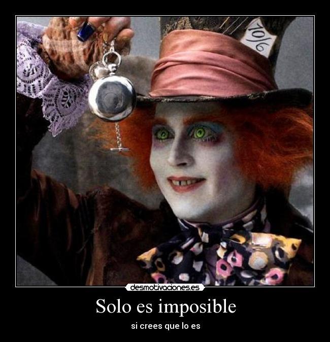 Solo es imposible - si crees que lo es