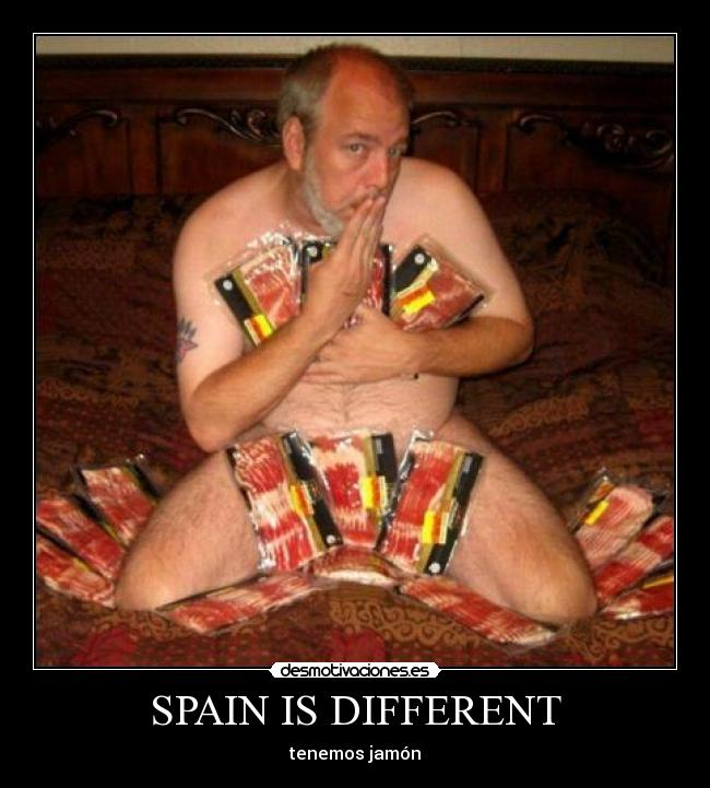SPAIN IS DIFFERENT - tenemos jamón